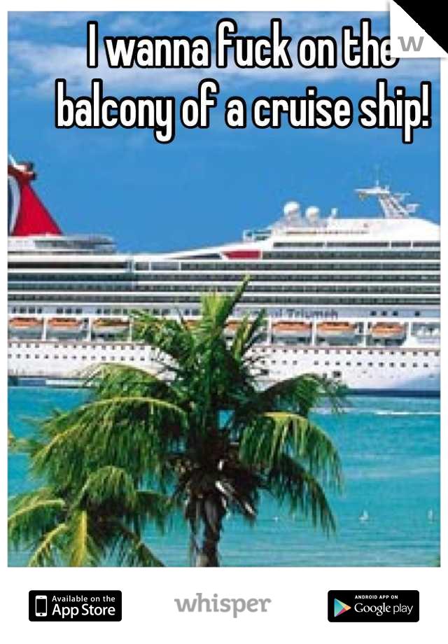 Wanna Fuck On The Balcony Of A Cruise Ship - Cruise ship fuck