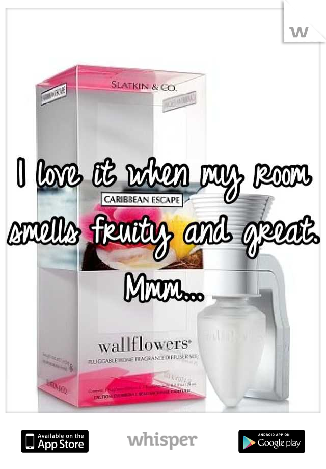 I love it when my room smells fruity and great. Mmm...