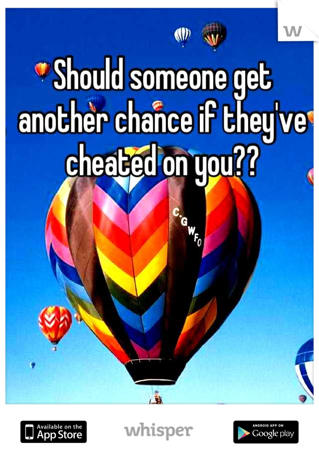 Should someone get another chance if they've cheated on you??