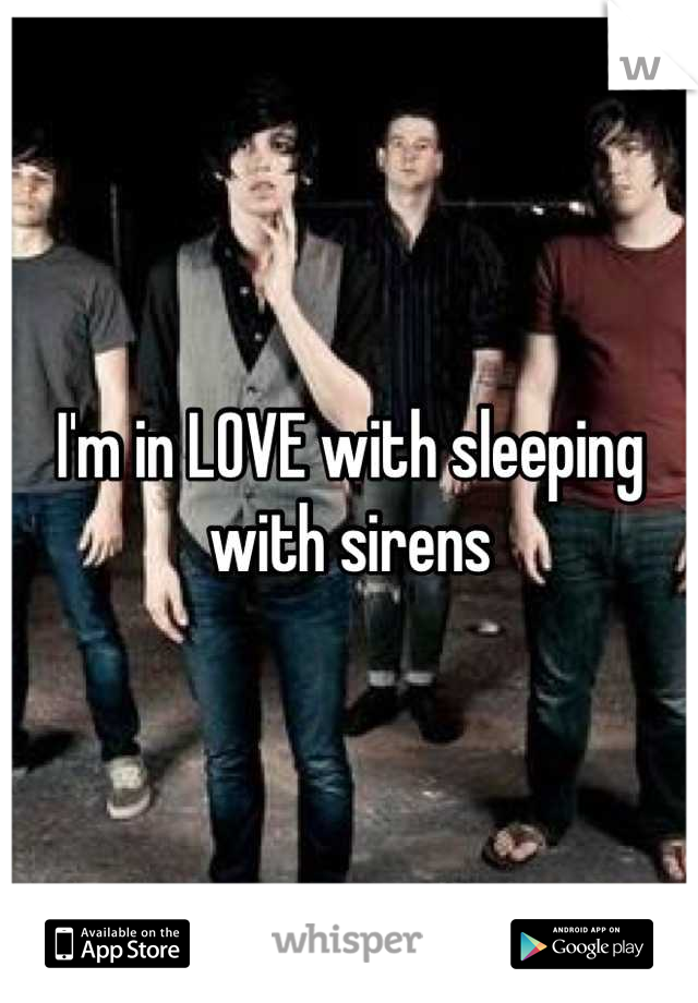I'm in LOVE with sleeping with sirens