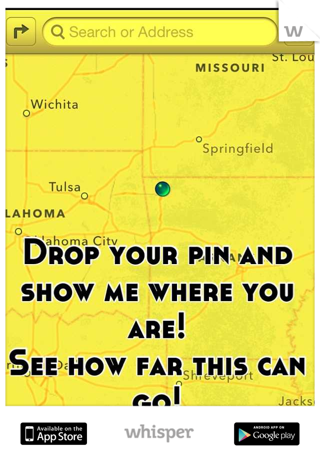 Drop your pin and show me where you are!  See how far this can go!