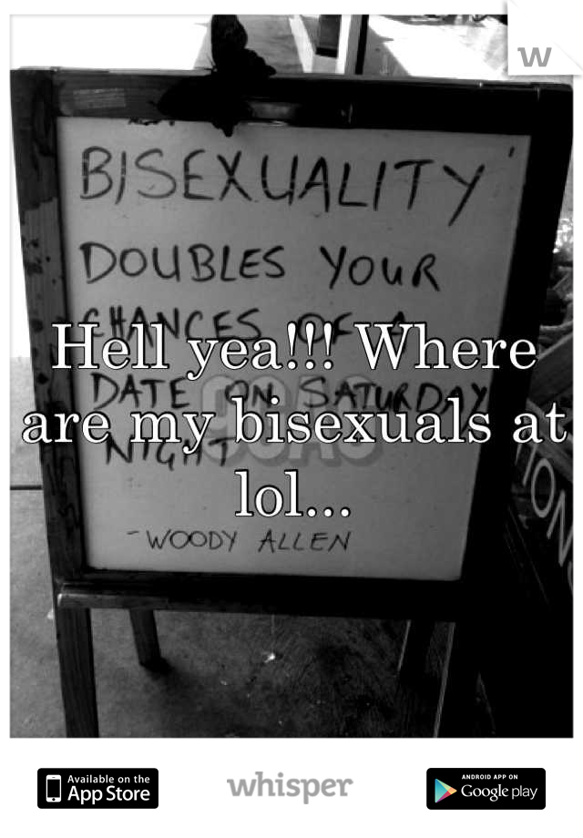Hell yea!!! Where are my bisexuals at lol...