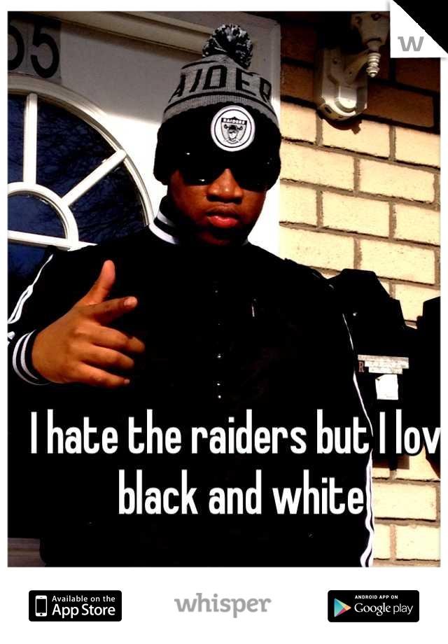 I hate the raiders but I love black and white