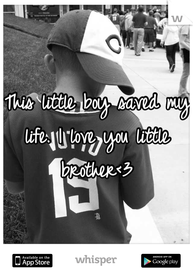 This little boy saved my life. I love you little brother<3