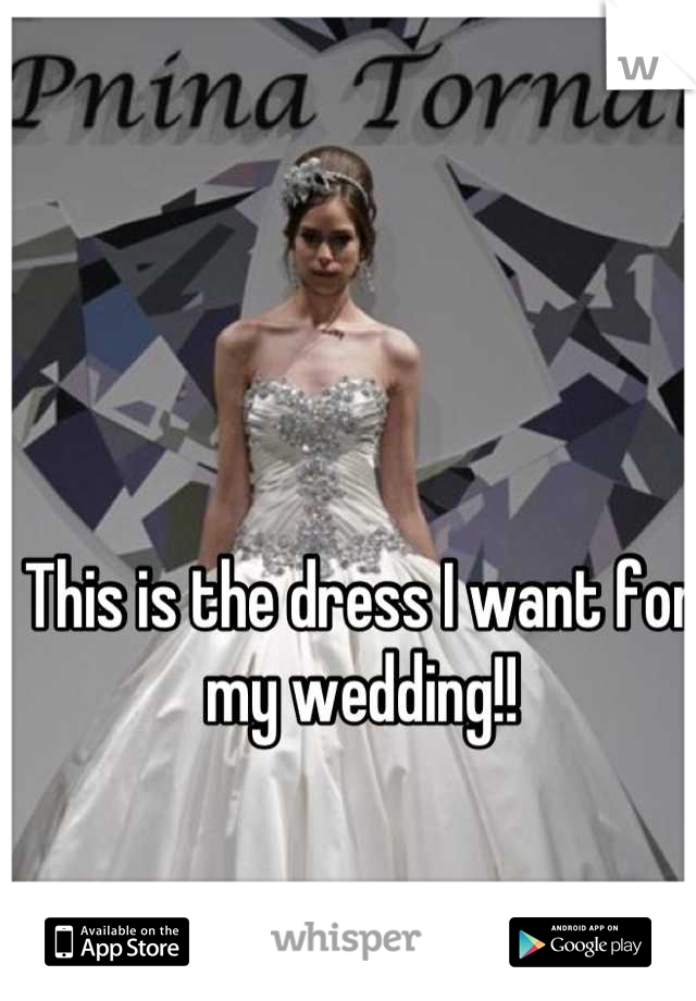 This is the dress I want for my wedding!!