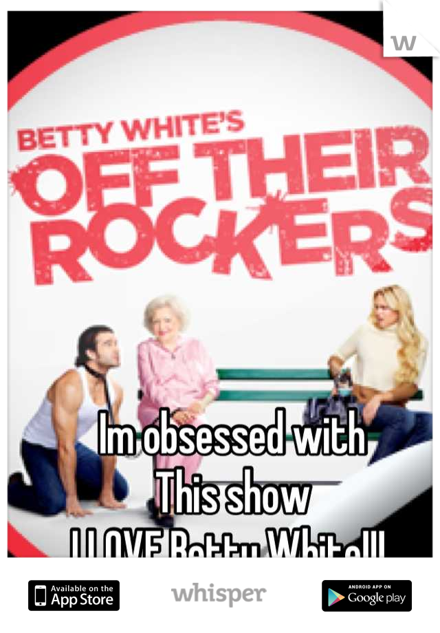 Im obsessed with This show I LOVE Betty White!!!