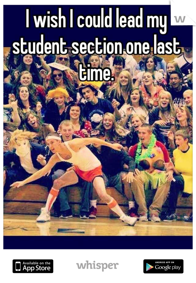 I wish I could lead my student section one last time.