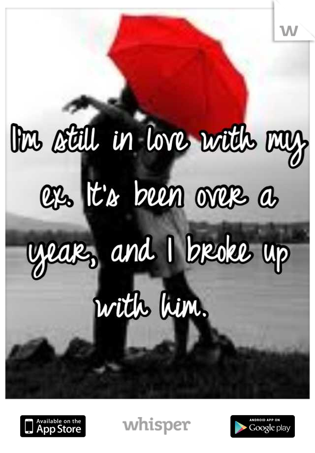 I'm still in love with my ex. It's been over a year, and I broke up with him.