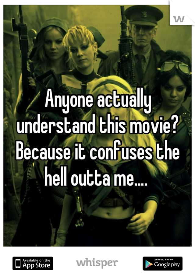 Anyone actually understand this movie? Because it confuses the hell outta me....