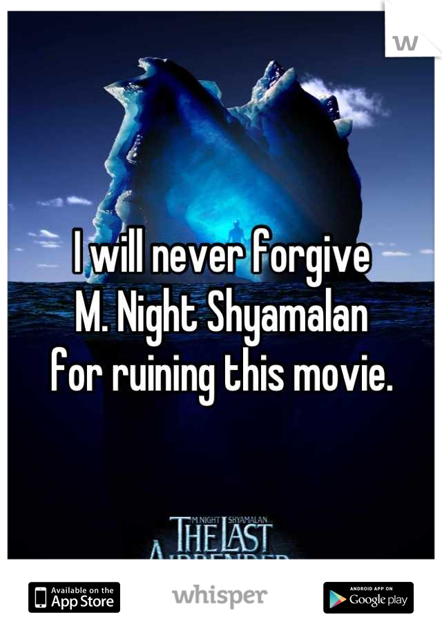 I will never forgive  M. Night Shyamalan  for ruining this movie.