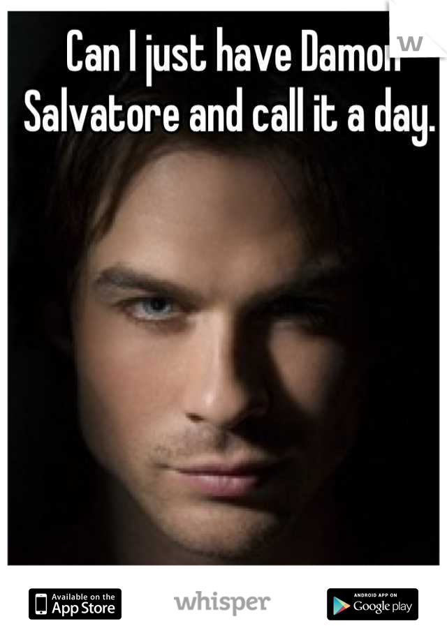 Can I just have Damon Salvatore and call it a day.