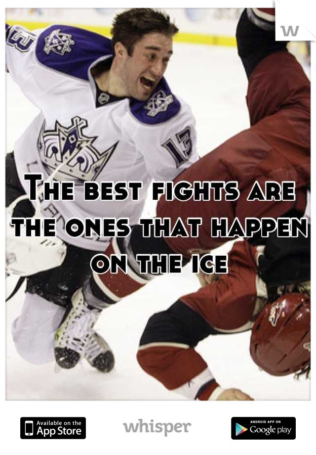 The best fights are the ones that happen on the ice