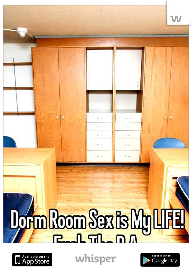 Dorm Room Sex is My LIFE! Fuck The R.A.