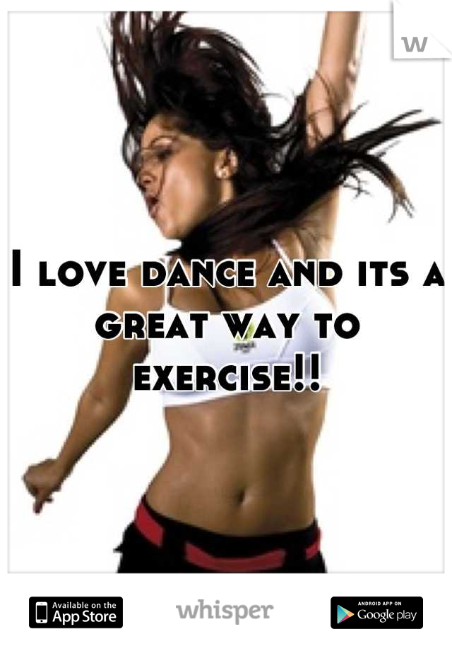 I love dance and its a great way to exercise!!