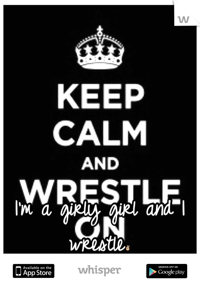 I'm a girly girl and I wrestle✌