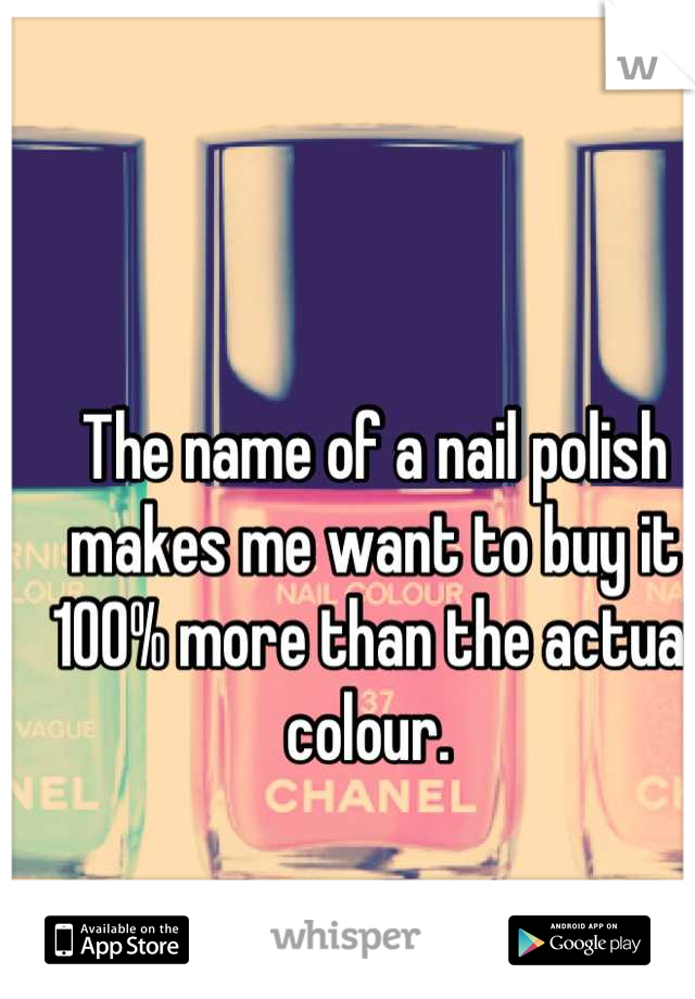 The name of a nail polish makes me want to buy it 100% more than the actual colour.