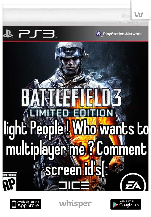 Iight People ! Who wants to multiplayer me ? Comment screen id's(: