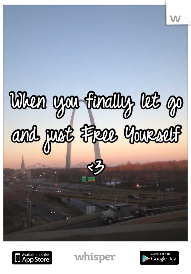 When you finally let go and just Free Yourself <3