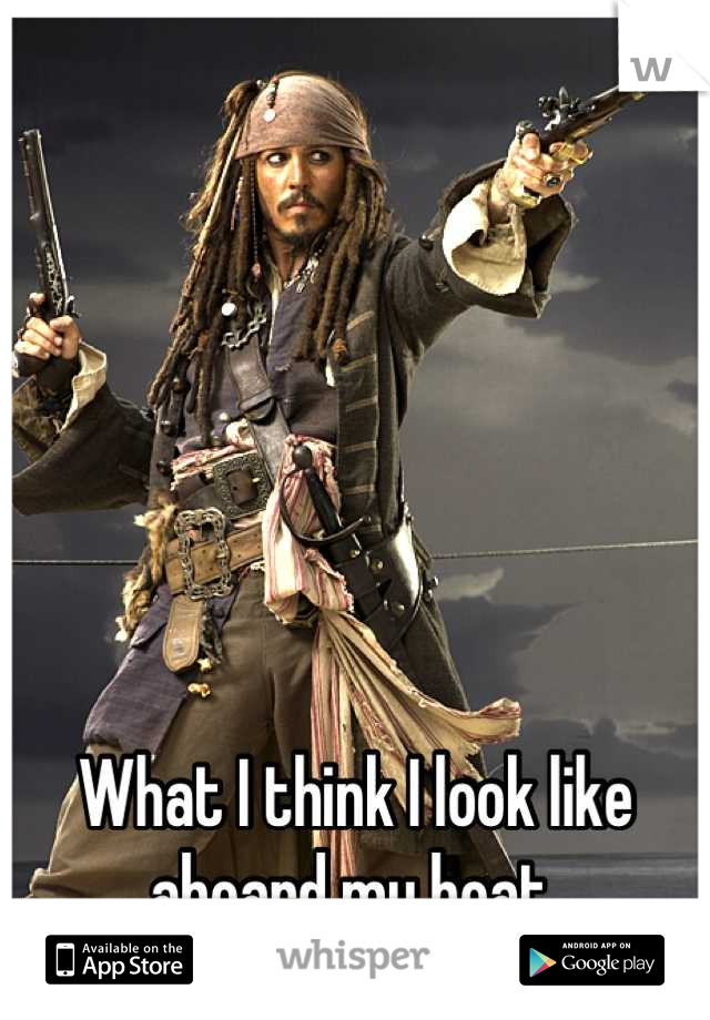 What I think I look like aboard my boat.
