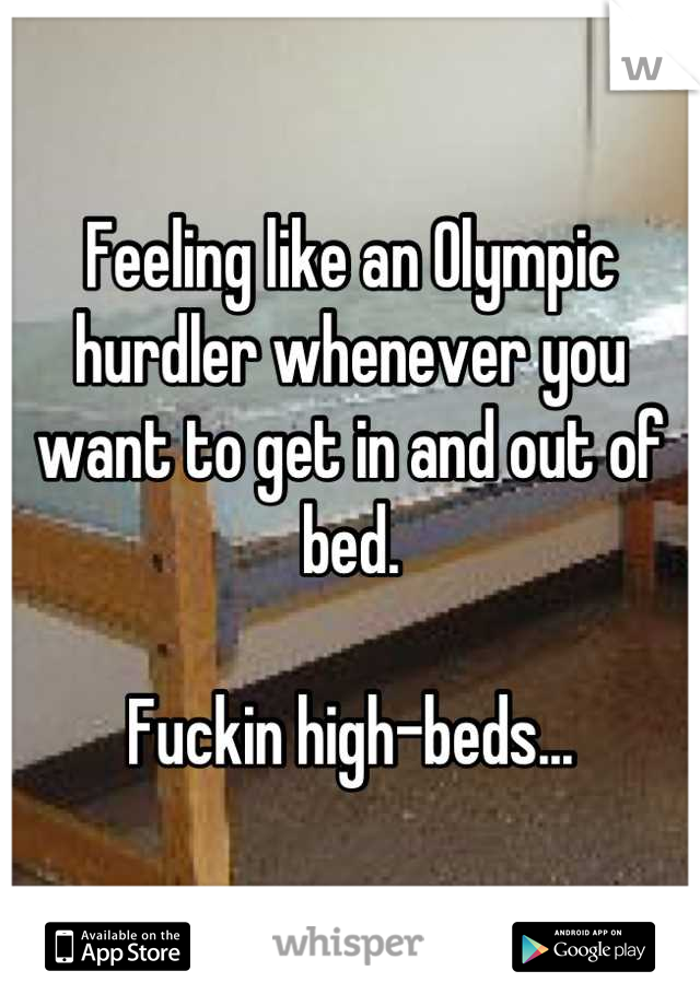 Feeling like an Olympic hurdler whenever you want to get in and out of bed.   Fuckin high-beds...