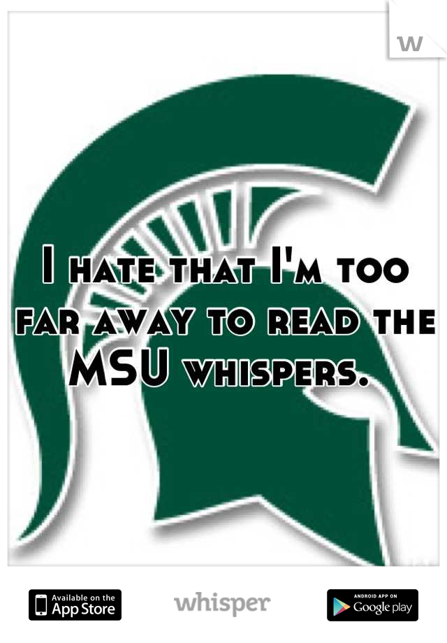 I hate that I'm too far away to read the MSU whispers.
