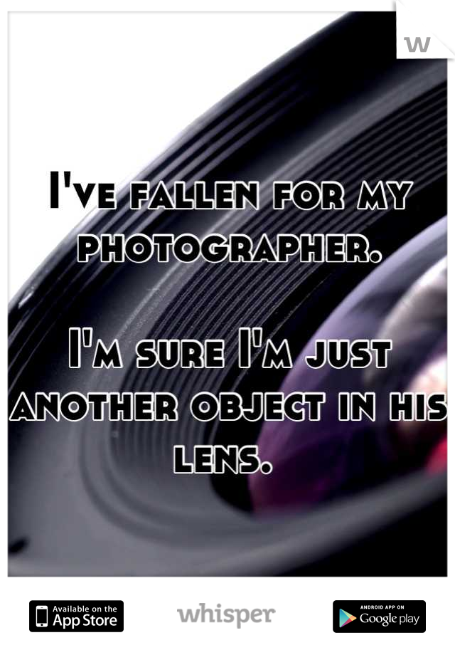 I've fallen for my photographer.   I'm sure I'm just another object in his lens.