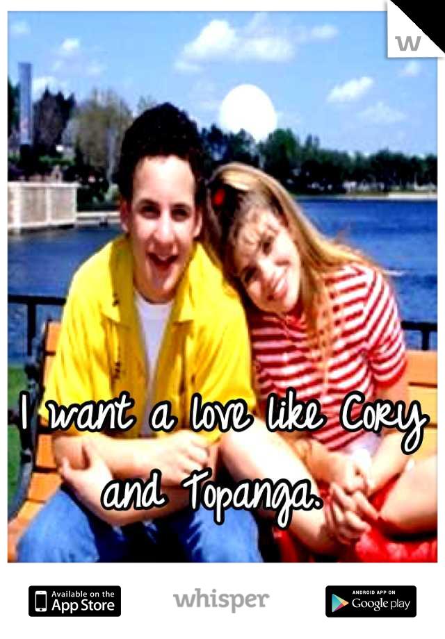 I want a love like Cory and Topanga.