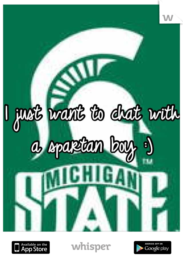 I just want to chat with a spartan boy :)