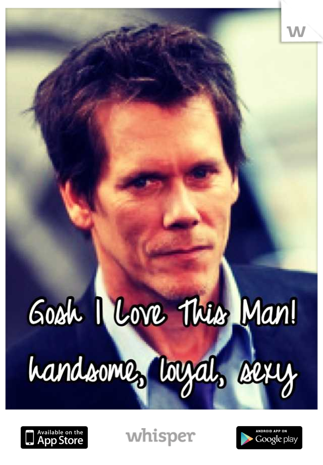 Gosh I Love This Man! handsome, loyal, sexy everything a girl needs!! <3