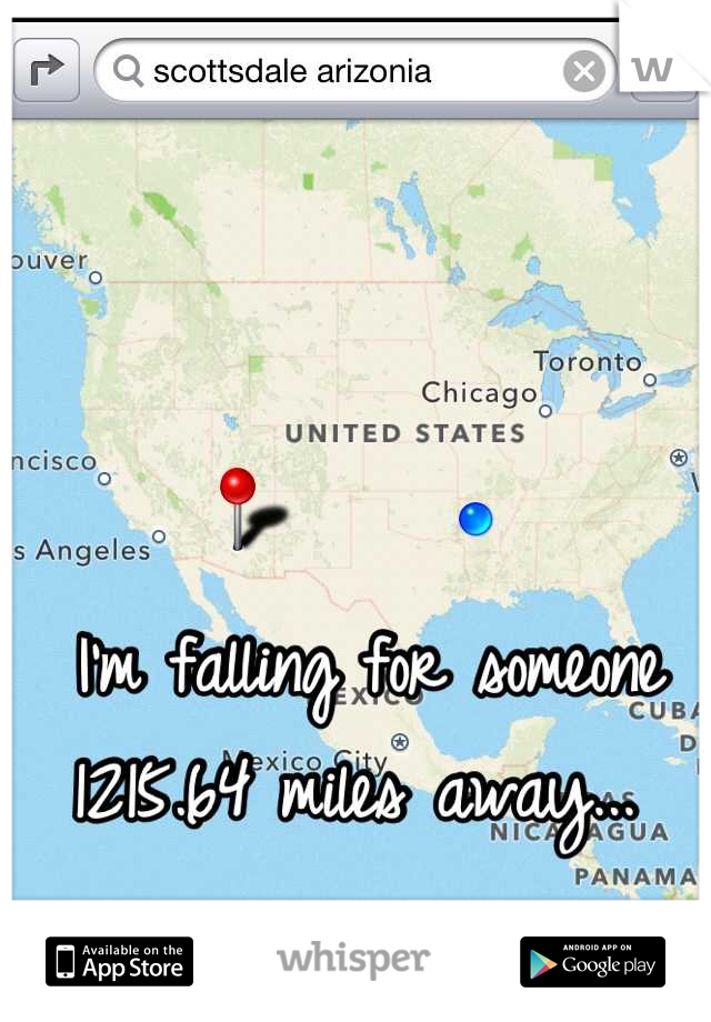I'm falling for someone 1215.64 miles away...