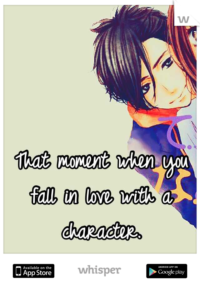 That moment when you fall in love with a character.