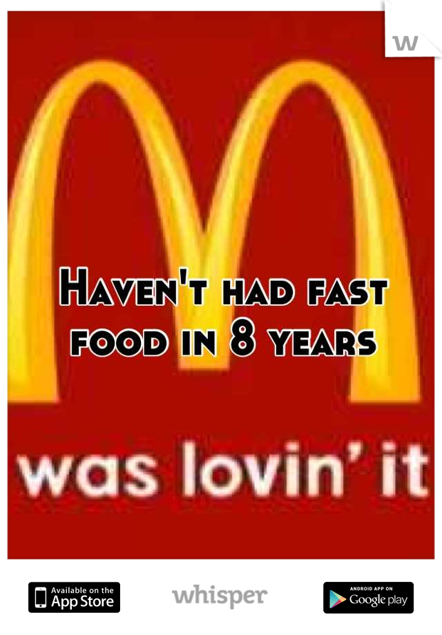 Haven't had fast food in 8 years