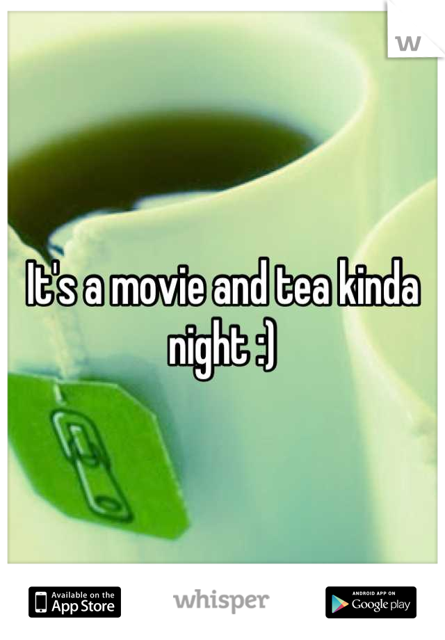 It's a movie and tea kinda night :)
