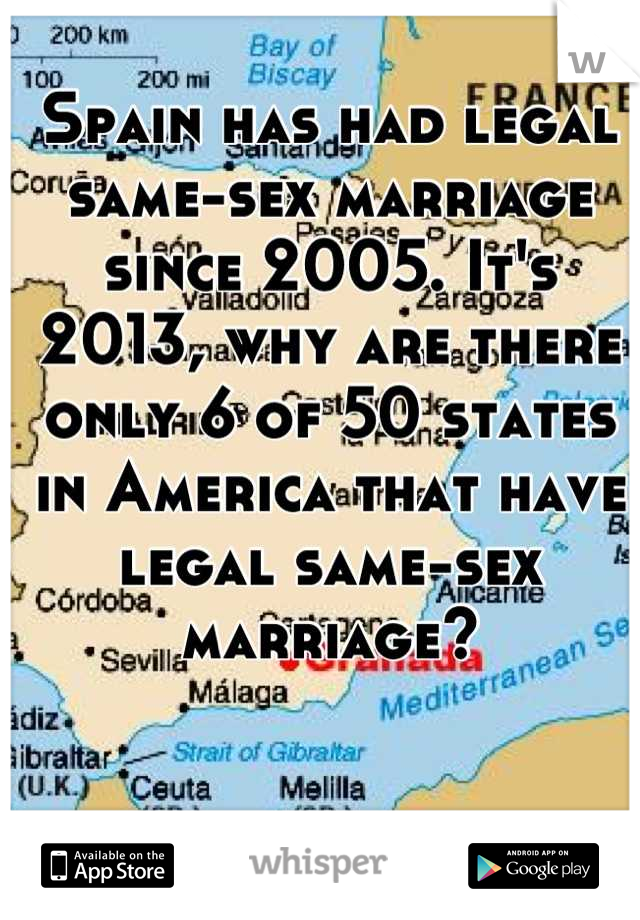 Spain has had legal same-sex marriage since 2005. It's 2013, why are there only 6 of 50 states in America that have legal same-sex marriage?