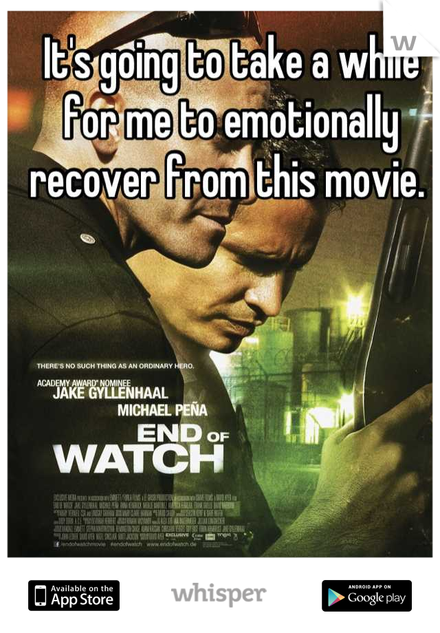 It's going to take a while for me to emotionally recover from this movie.