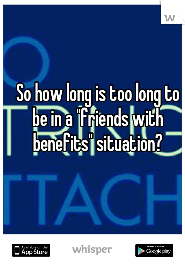"""So how long is too long to be in a """"friends with benefits"""" situation?"""