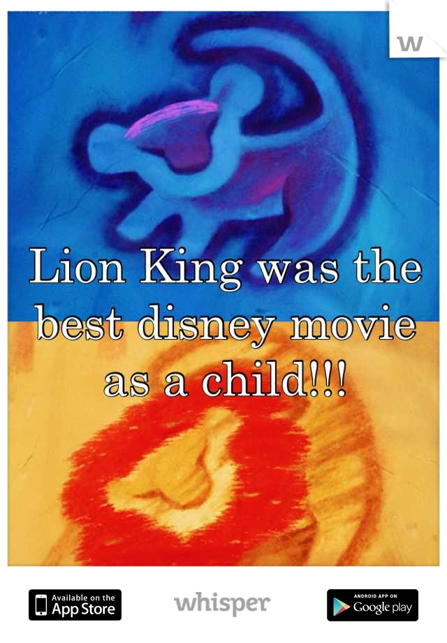 Lion King was the best disney movie as a child!!!