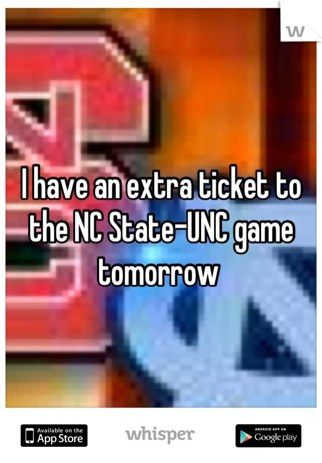 I have an extra ticket to the NC State-UNC game tomorrow