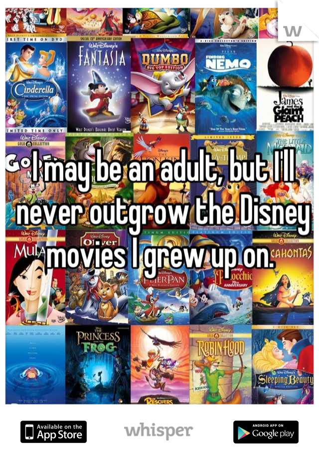 I may be an adult, but I'll never outgrow the Disney movies I grew up on.