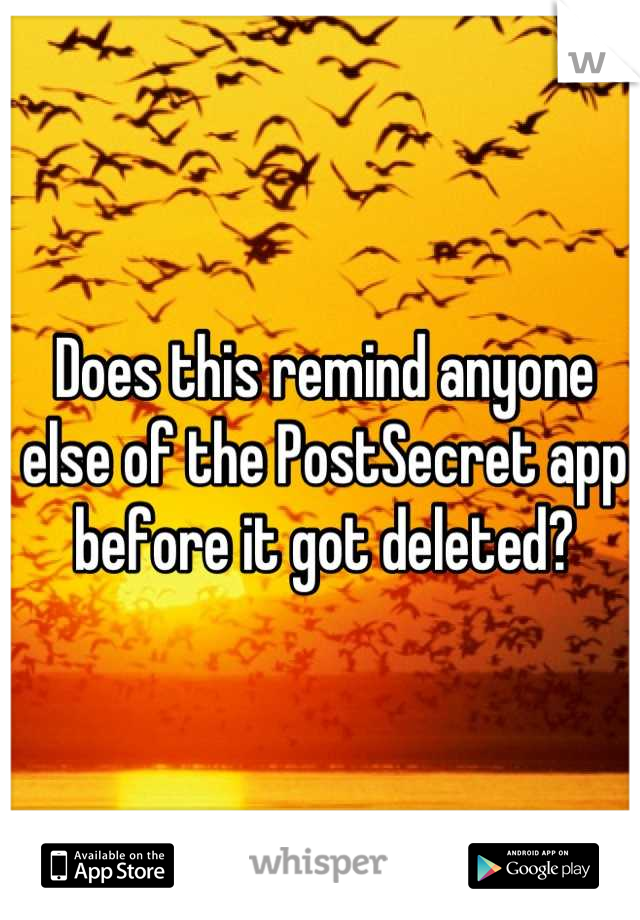 Does this remind anyone else of the PostSecret app before it got deleted?