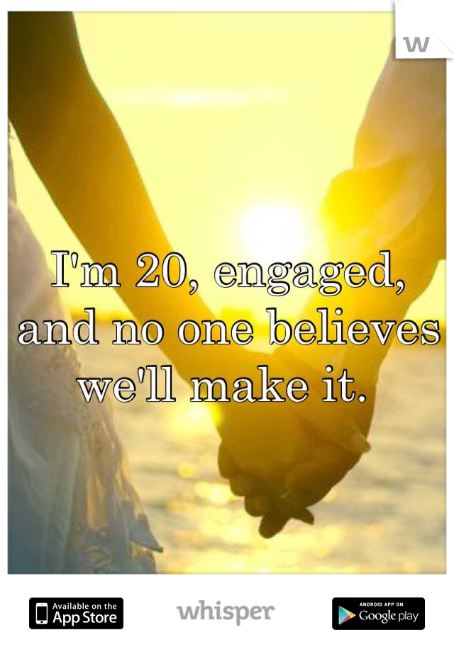 I'm 20, engaged, and no one believes we'll make it.