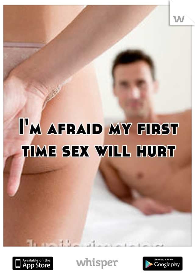 I'm afraid my first time sex will hurt