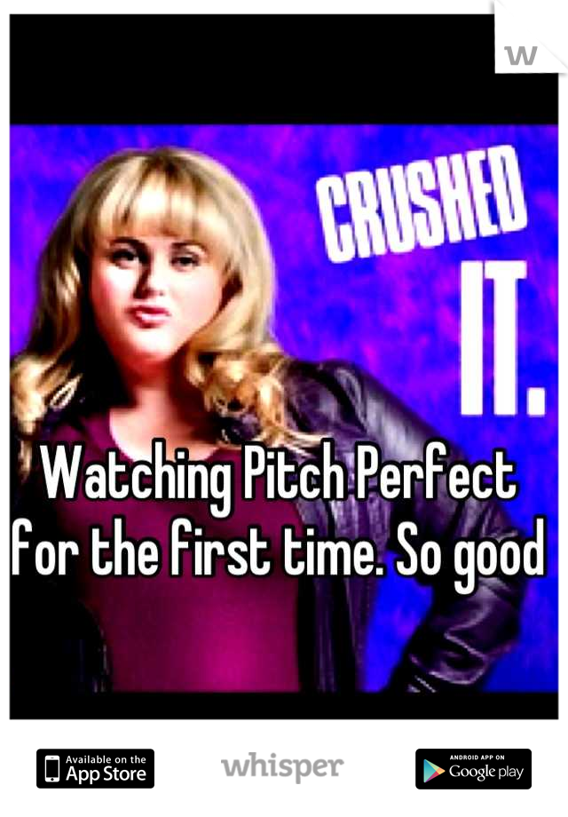 Watching Pitch Perfect for the first time. So good