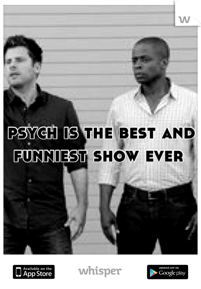 psych is the best and funniest show ever