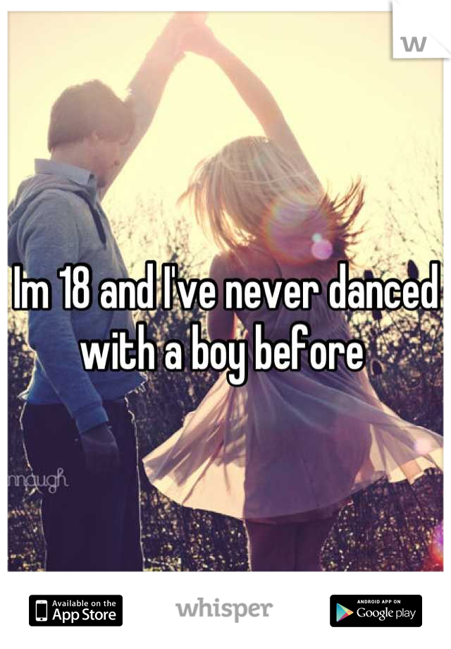 Im 18 and I've never danced with a boy before