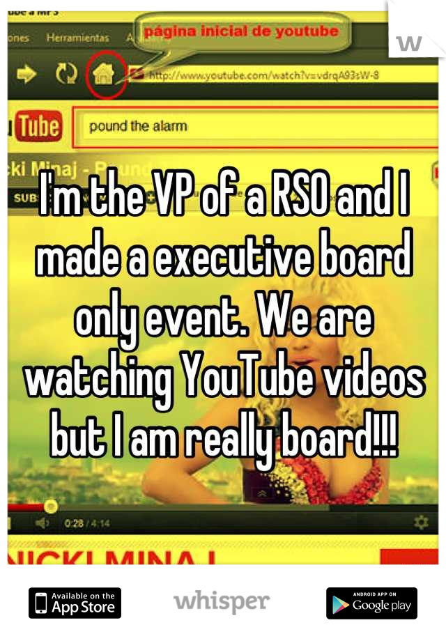 I'm the VP of a RSO and I made a executive board only event. We are watching YouTube videos but I am really board!!!