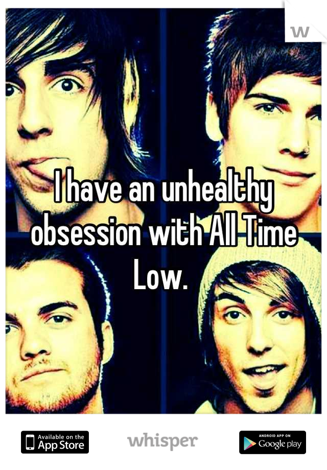 I have an unhealthy obsession with All Time Low.