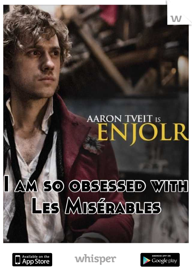 I am so obsessed with Les Misérables