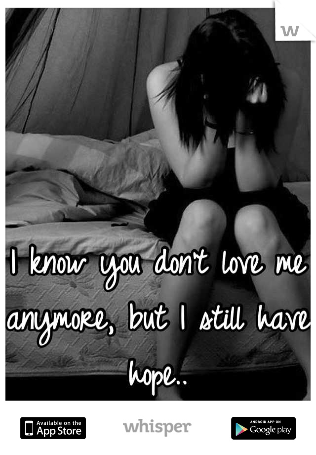 I know you don't love me anymore, but I still have hope..