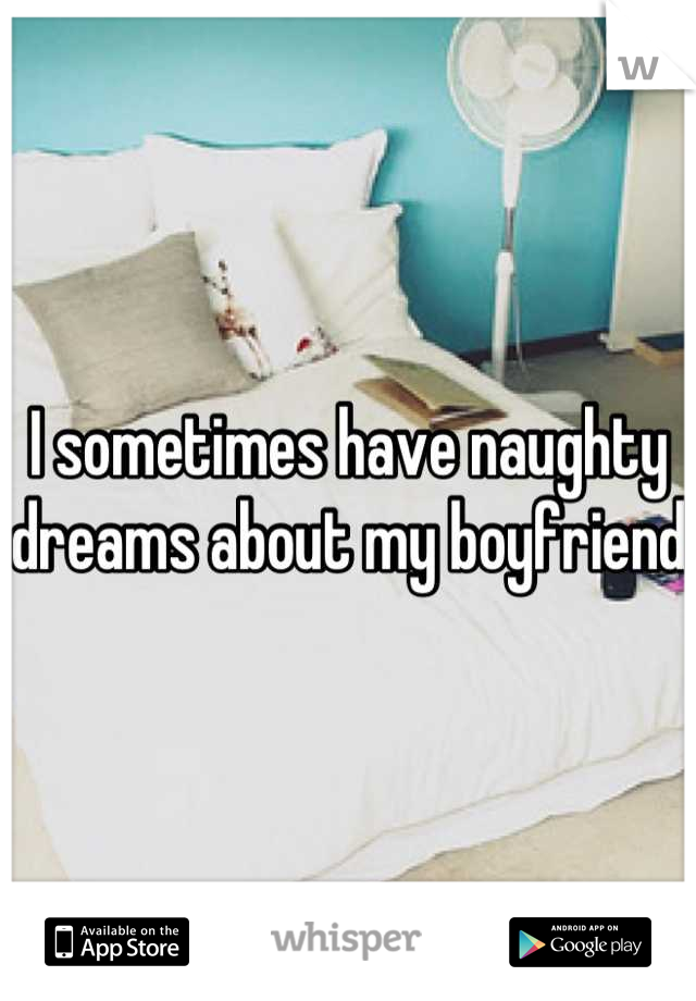 I sometimes have naughty dreams about my boyfriend